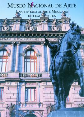 MUSEO NACIONAL DE ARTE.  <br> UNA VENTANA AL ARTE MEXICANO DE CUATRO SIGLOS