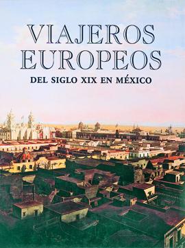 VIAJEROS EUROPEOS DEL SIGLO XIX EN MÉXICO
