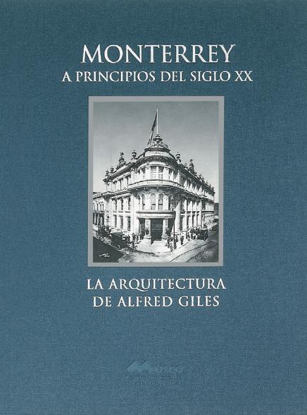 Monterrey a principios del siglo XX. La arquitectura de Alfred Giles