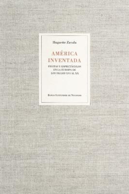 América inventada. Fiestas y espectáculos en la Europa de los siglos XVI al XX